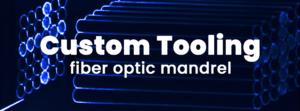Fiber Optic Mandrel