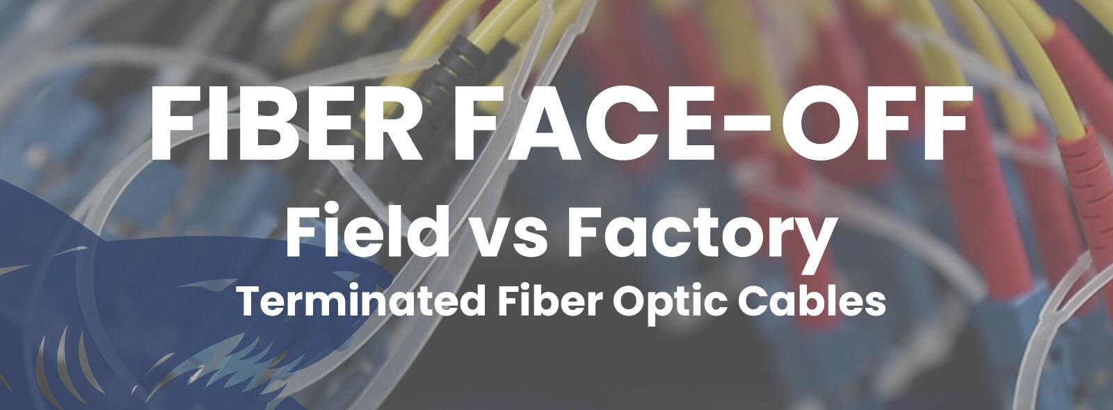 Fiber Face-Off: Field vs Factory Terminated Fiber Optic Cables