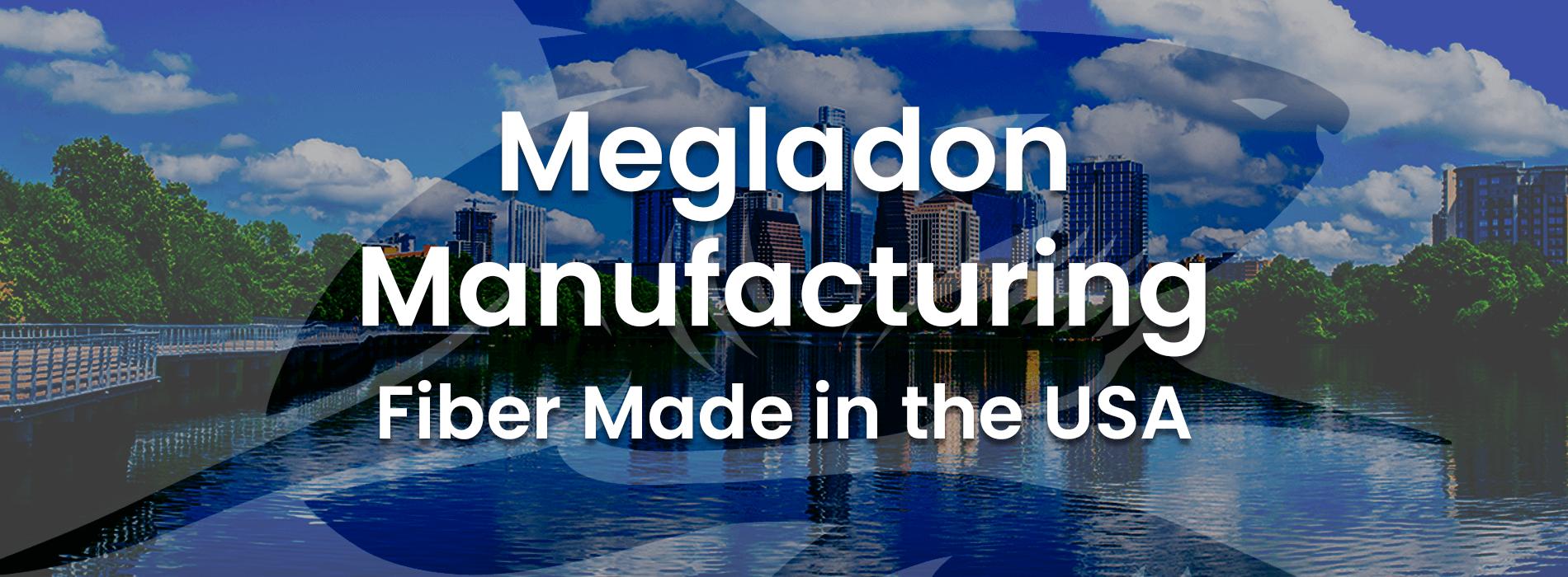 Megladon Fiber Optics - Products Made in the USA